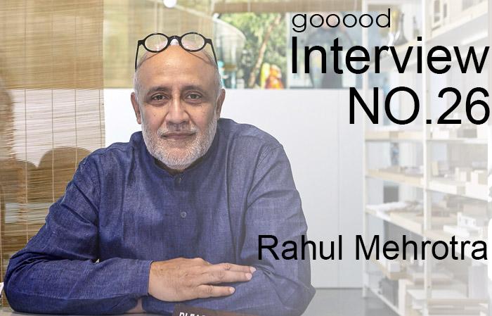 gooood访谈专辑第二十六期 – Rahul Mehrotra|gooood Interview NO.26 - Rahul Mehrotra